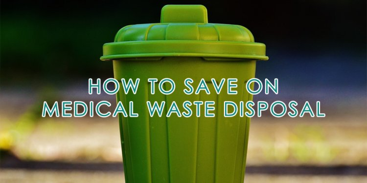 How to save on medical waste disposal - Dental Medical Sales